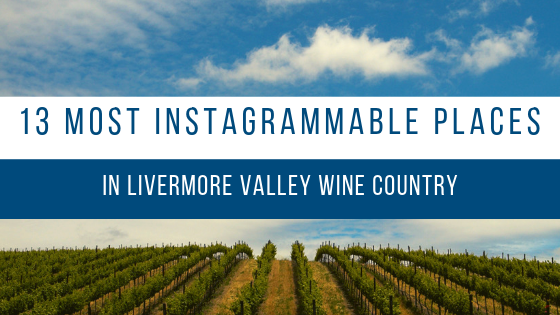 The 13 Most Instagrammable Places in the Livermore Valley Wine Country