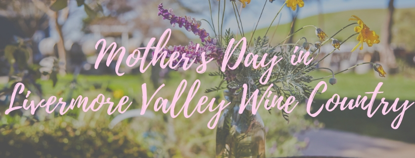 Mother's Day in Livermore Valley Wine Country
